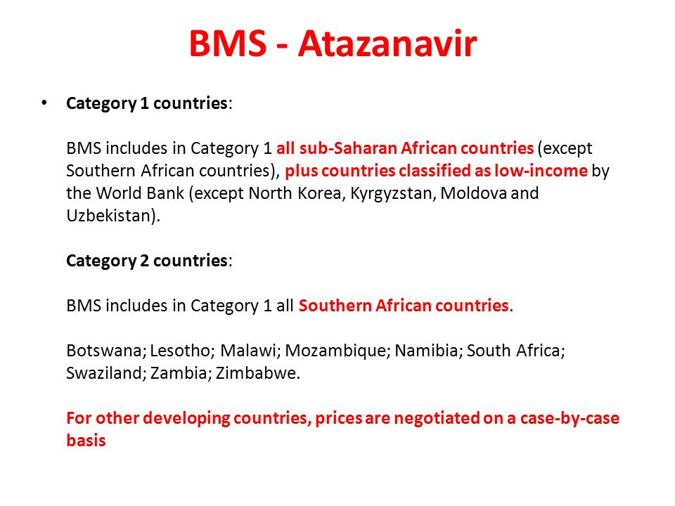 BMS - Atazanavir Category 1 countries: BMS includes in Category 1 all sub-Saharan African countries (except Southern African countries), plus countries classified as low-income by the World Bank (except North Korea, Kyrgyzstan, Moldova and Uzbekistan).