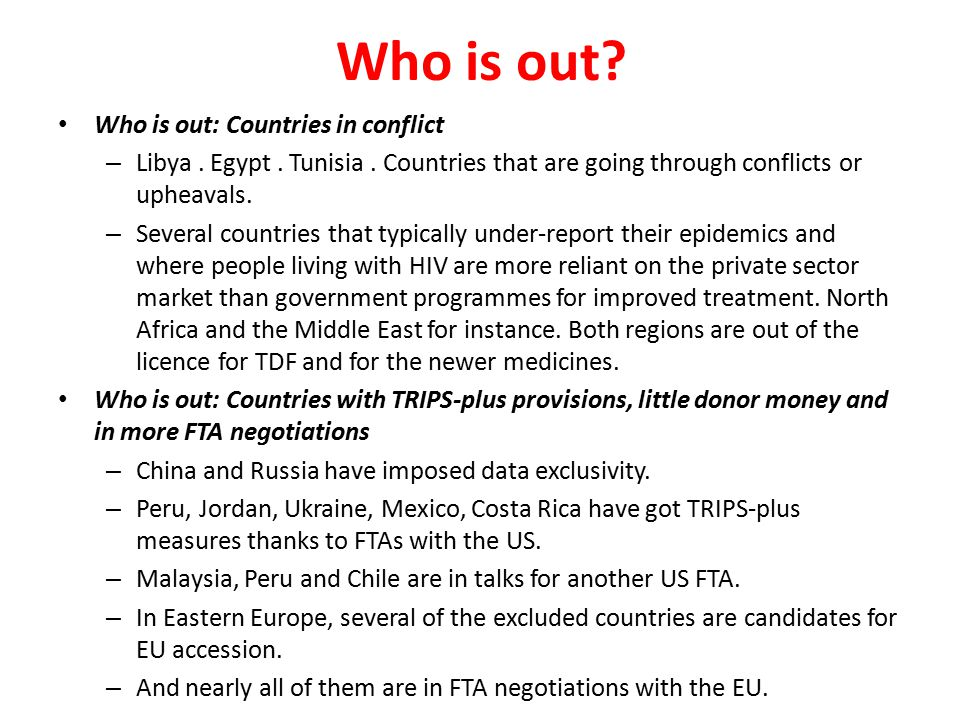 Who is out? Who is out: Countries in conflict – Libya. Egypt. Tunisia. Countries that are going through conflicts or upheavals. – Several countries th