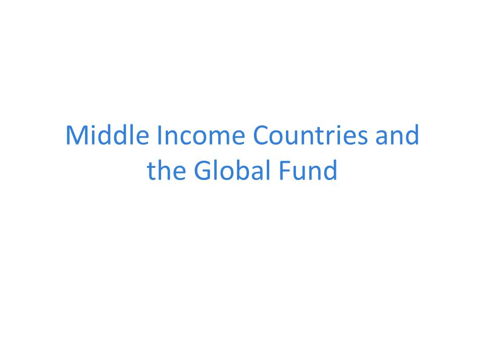 Middle Income Countries and the Global Fund