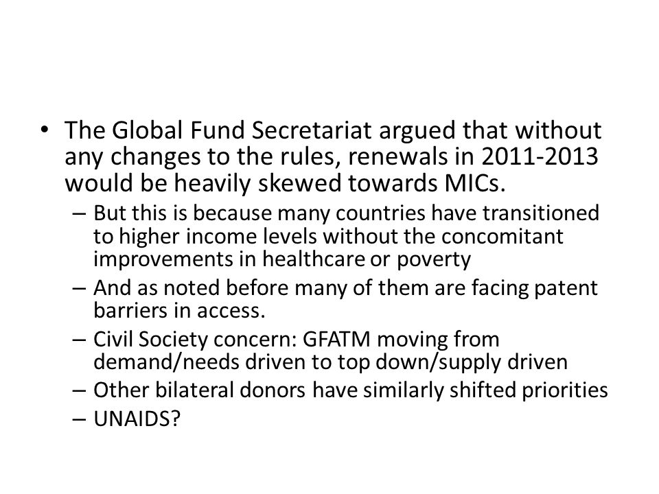 The Global Fund Secretariat argued that without any changes to the rules, renewals in 2011-2013 would be heavily skewed towards MICs. – But this is be