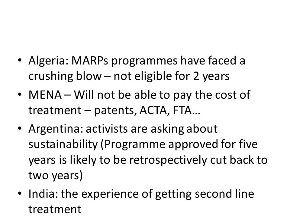 Algeria: MARPs programmes have faced a crushing blow – not eligible for 2 years MENA – Will not be able to pay the cost of treatment – patents, ACTA,