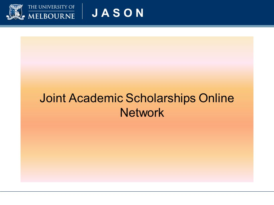 J A S O N Joint Academic Scholarships Online Network