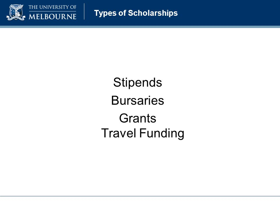 Types of Scholarships Stipends Bursaries Grants Travel Funding
