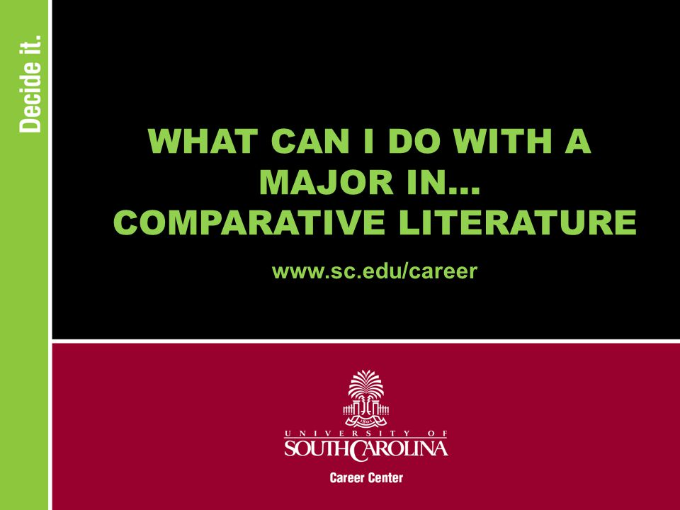 WHAT CAN I DO WITH A MAJOR IN... COMPARATIVE LITERATURE www.sc.edu/career