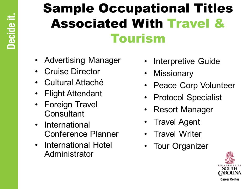 Sample Occupational Titles Associated With Travel & Tourism Advertising Manager Cruise Director Cultural Attaché Flight Attendant Foreign Travel Consu