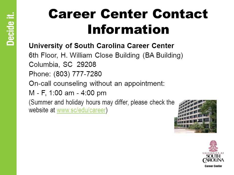 Career Center Contact Information University of South Carolina Career Center 6th Floor, H. William Close Building (BA Building) Columbia, SC 29208 Pho