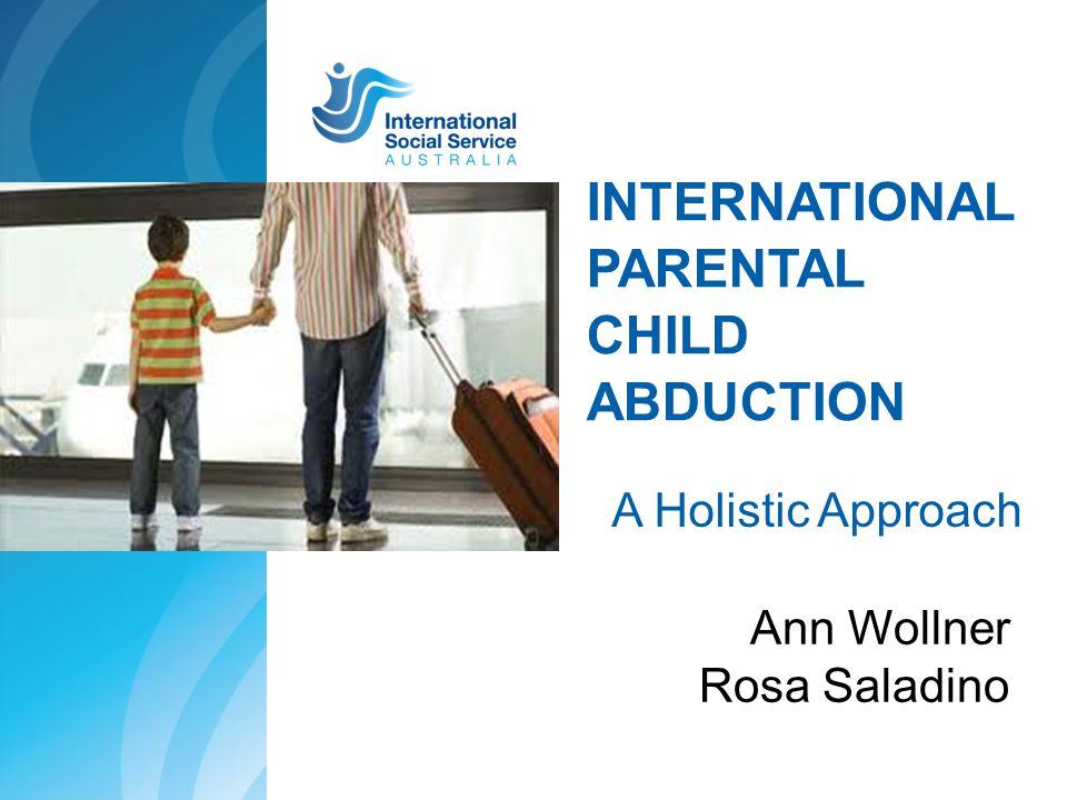 INTERNATIONAL PARENTAL CHILD ABDUCTION A Holistic Approach Ann Wollner Rosa Saladino