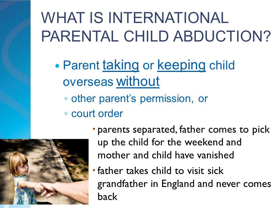 WHAT IS INTERNATIONAL PARENTAL CHILD ABDUCTION.