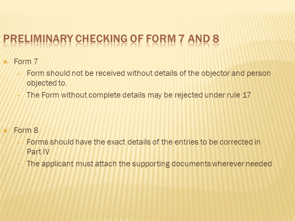  Form 7 Form should not be received without details of the objector and person objected to.