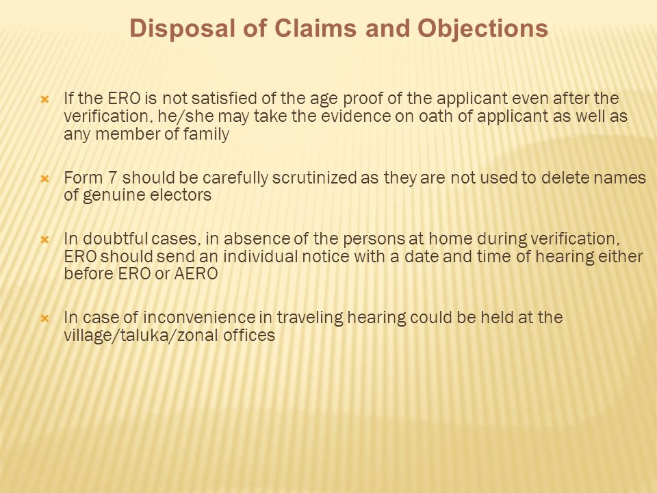  If the ERO is not satisfied of the age proof of the applicant even after the verification, he/she may take the evidence on oath of applicant as well