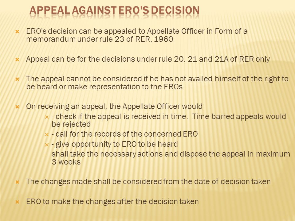  ERO's decision can be appealed to Appellate Officer in Form of a memorandum under rule 23 of RER, 1960  Appeal can be for the decisions under rule