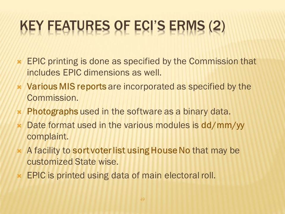  EPIC printing is done as specified by the Commission that includes EPIC dimensions as well.  Various MIS reports are incorporated as specified by t