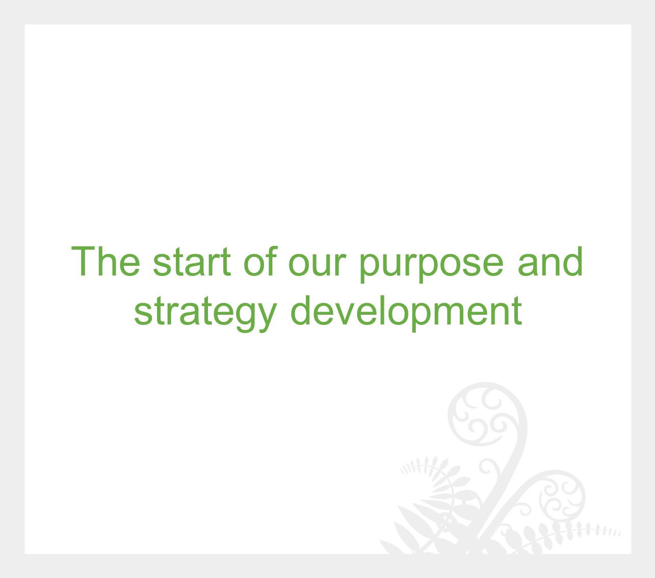 The start of our purpose and strategy development