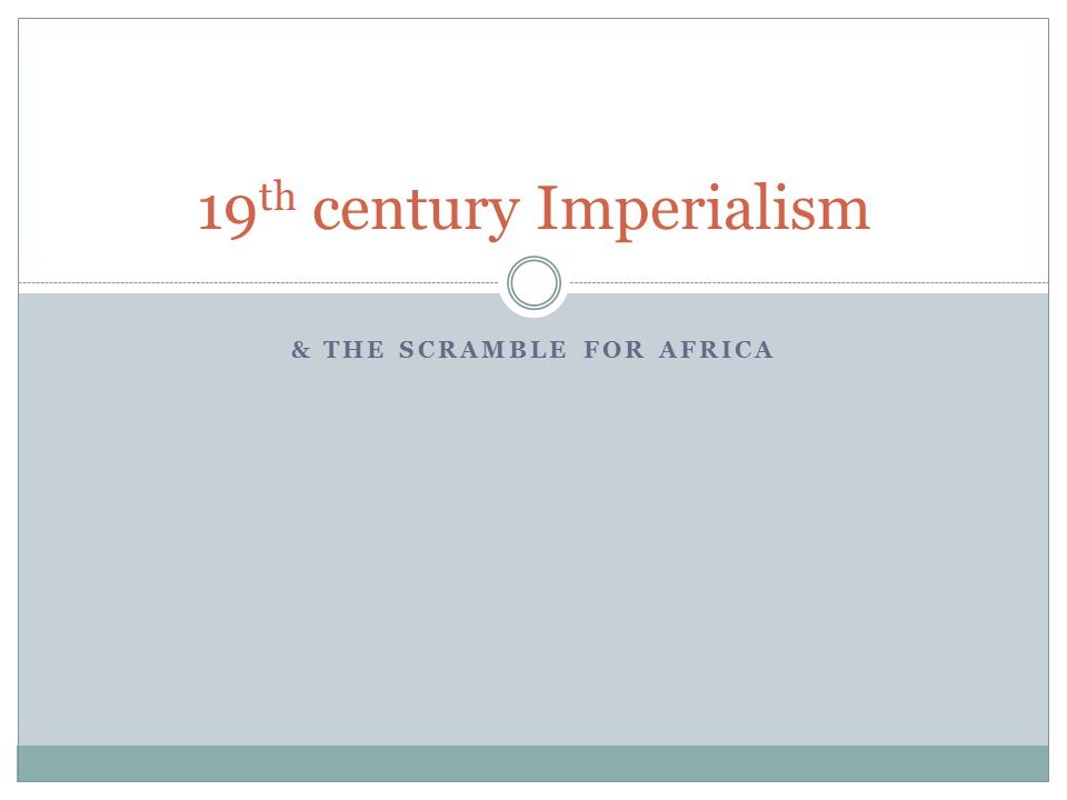 & THE SCRAMBLE FOR AFRICA 19 th century Imperialism