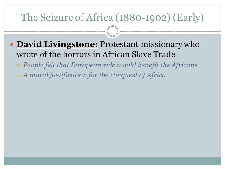 The Seizure of Africa (1880-1902) (Early) David Livingstone: David Livingstone: Protestant missionary who wrote of the horrors in African Slave Trade