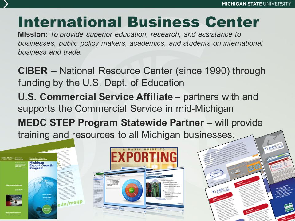 MSU's Expertise in International Business  The Broad College of Business has 75 business professors with expertise on IB and trade topics who are natives of 22 different countries.