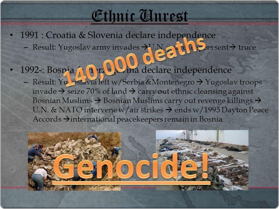 Ethnic Unrest 1991 : Croatia & Slovenia declare independence – Result: Yugoslav army invades  U.N.