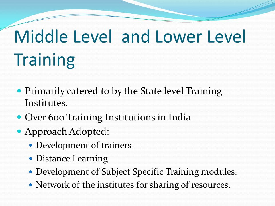 Middle Level and Lower Level Training Primarily catered to by the State level Training Institutes.