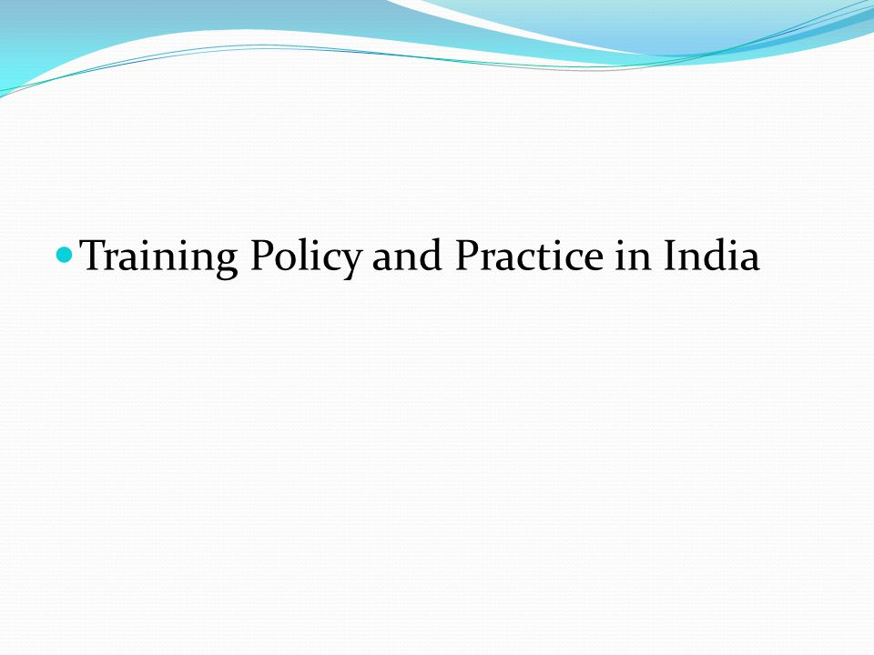 Training Policy and Practice in India