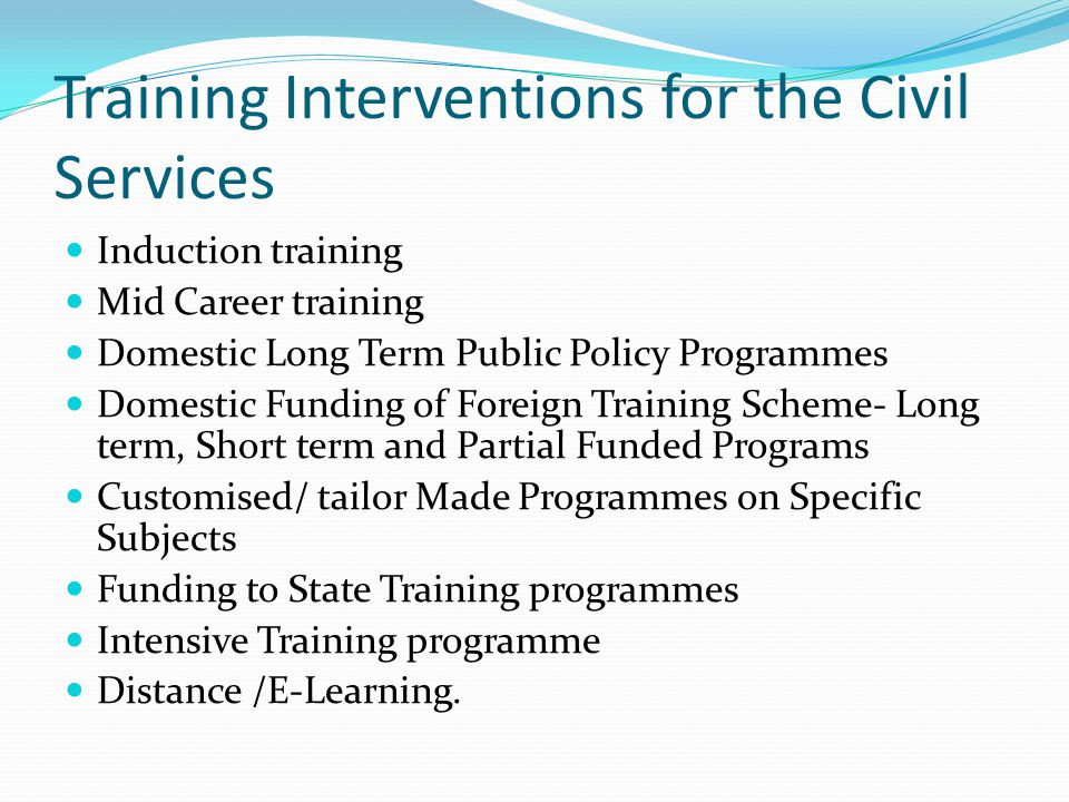Training for Senior Civil Service At the entry stage officers are imparted training covering general subjects (foundation course) and professional training (relevant to their service).