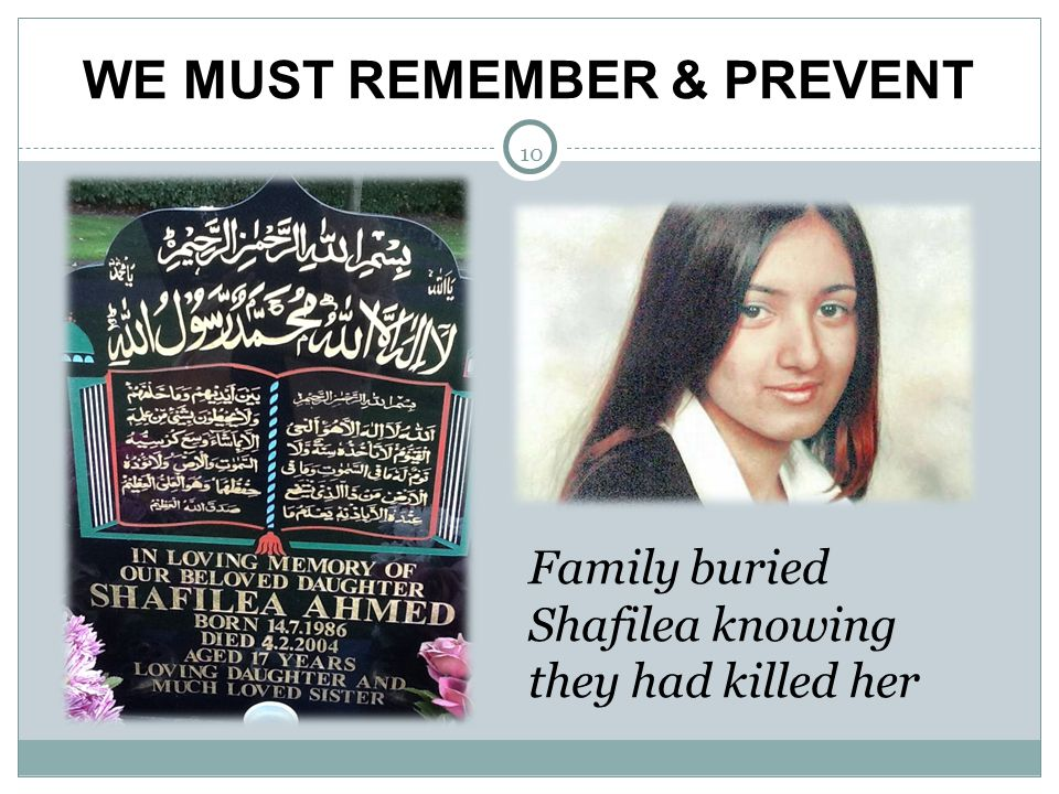 10 WE MUST REMEMBER & PREVENT Family buried Shafilea knowing they had killed her 10