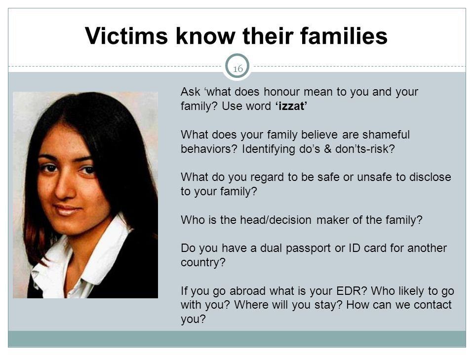 16 Victims know their families Ask 'what does honour mean to you and your family.