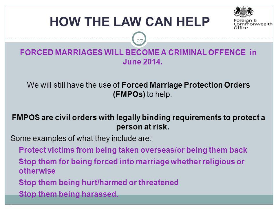 27 HOW THE LAW CAN HELP FORCED MARRIAGES WILL BECOME A CRIMINAL OFFENCE in June 2014.