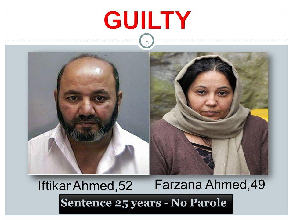 9 Sentence 25 years - No Parole 9 Iftikar Ahmed,52 Farzana Ahmed,49