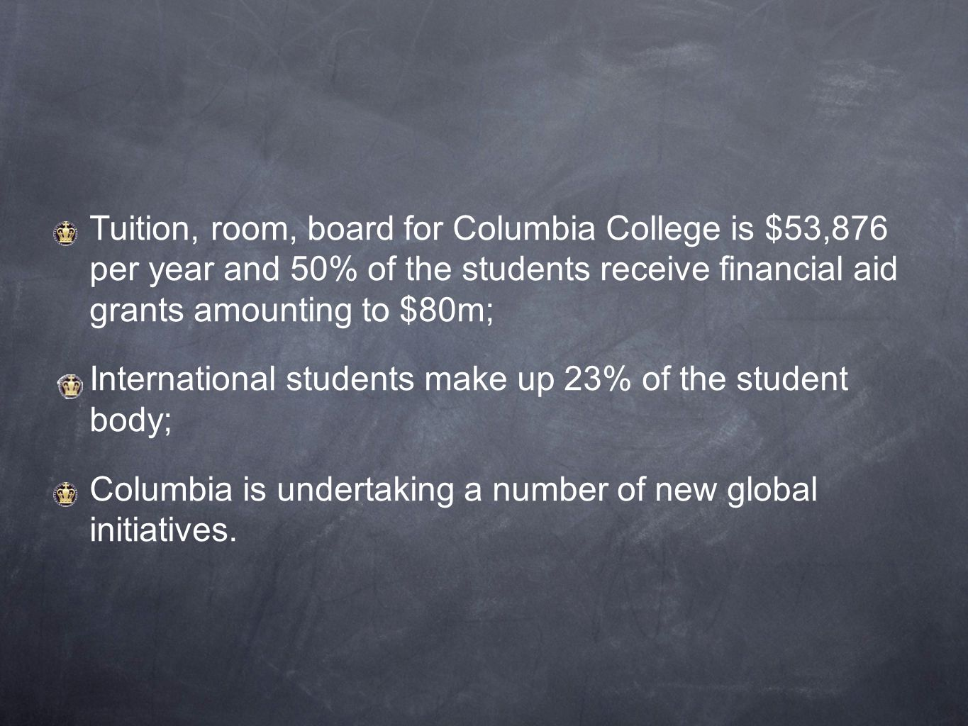 Tuition, room, board for Columbia College is $53,876 per year and 50% of the students receive financial aid grants amounting to $80m; International st