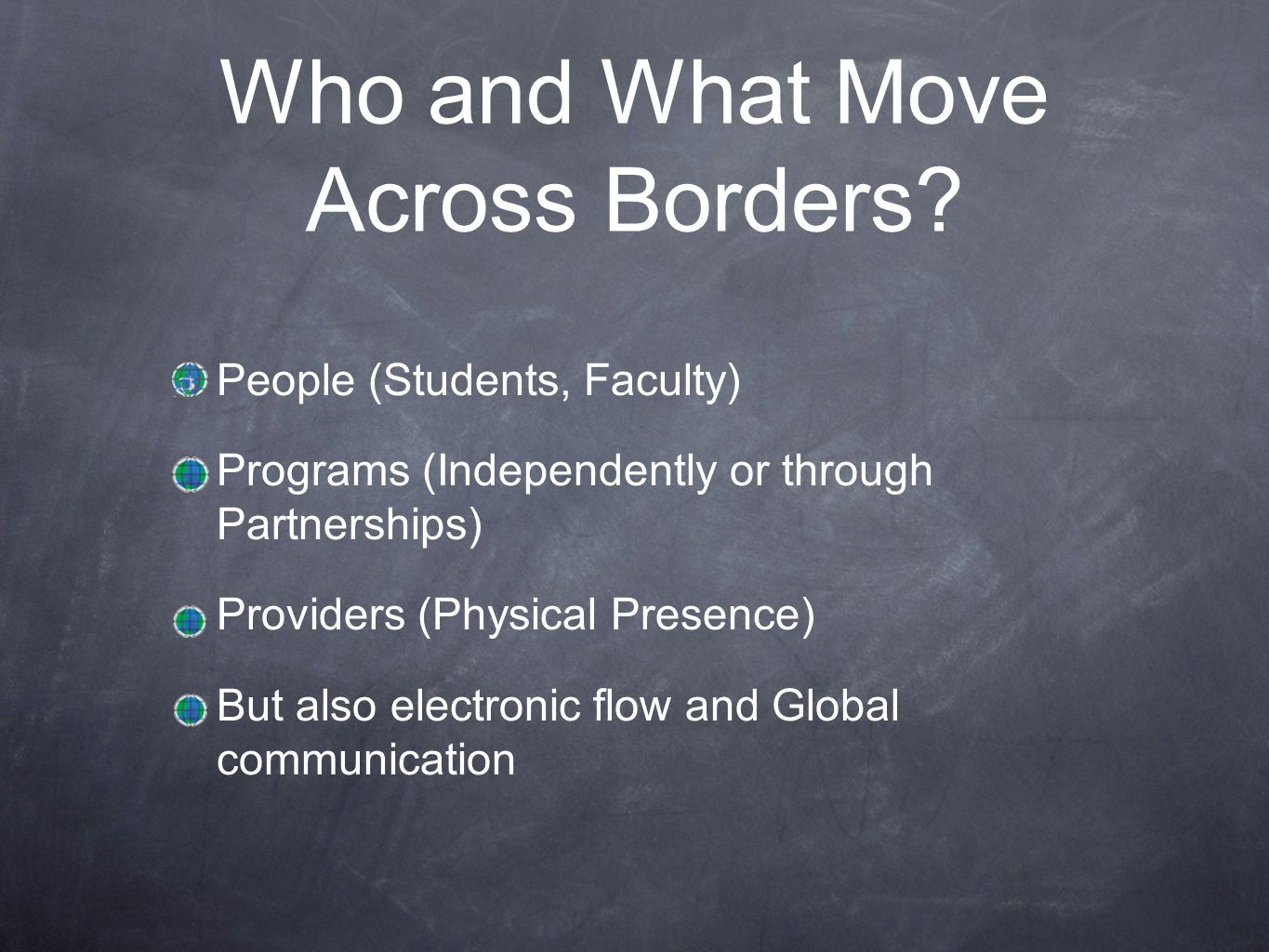Who and What Move Across Borders? People (Students, Faculty) Programs (Independently or through Partnerships) Providers (Physical Presence) But also e