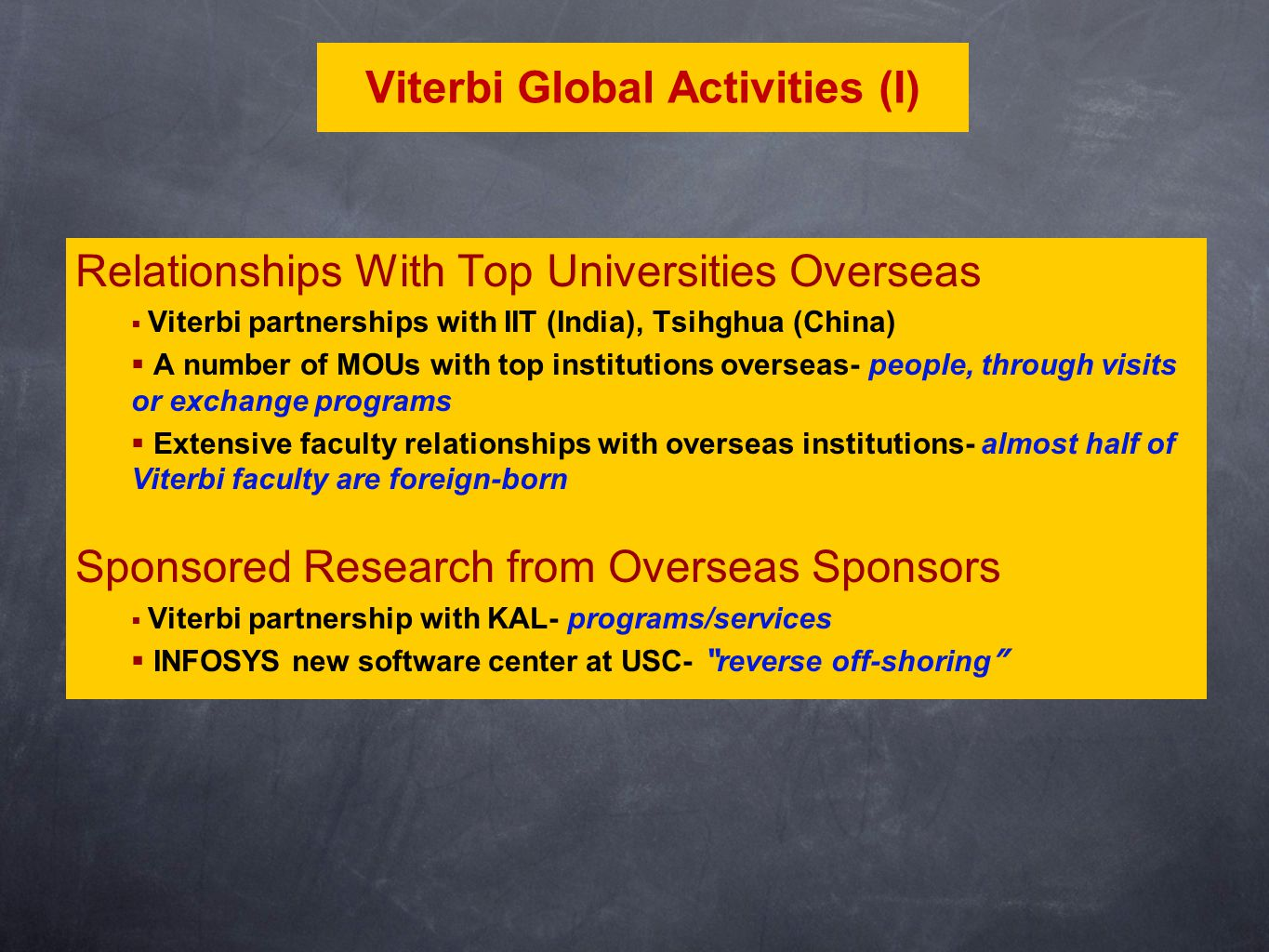 Relationships With Top Universities Overseas  Viterbi partnerships with IIT (India), Tsihghua (China)  A number of MOUs with top institutions overse