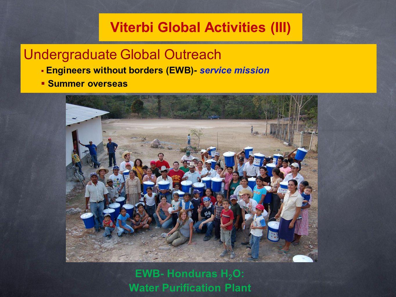 Undergraduate Global Outreach  Engineers without borders (EWB)- service mission  Summer overseas Viterbi Global Activities (III) EWB- Honduras H 2 O: Water Purification Plant