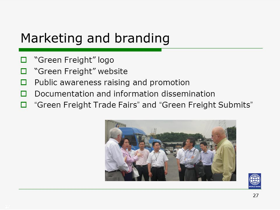 "27 Marketing and branding  ""Green Freight"" logo  ""Green Freight"" website  Public awareness raising and promotion  Documentation and information di"