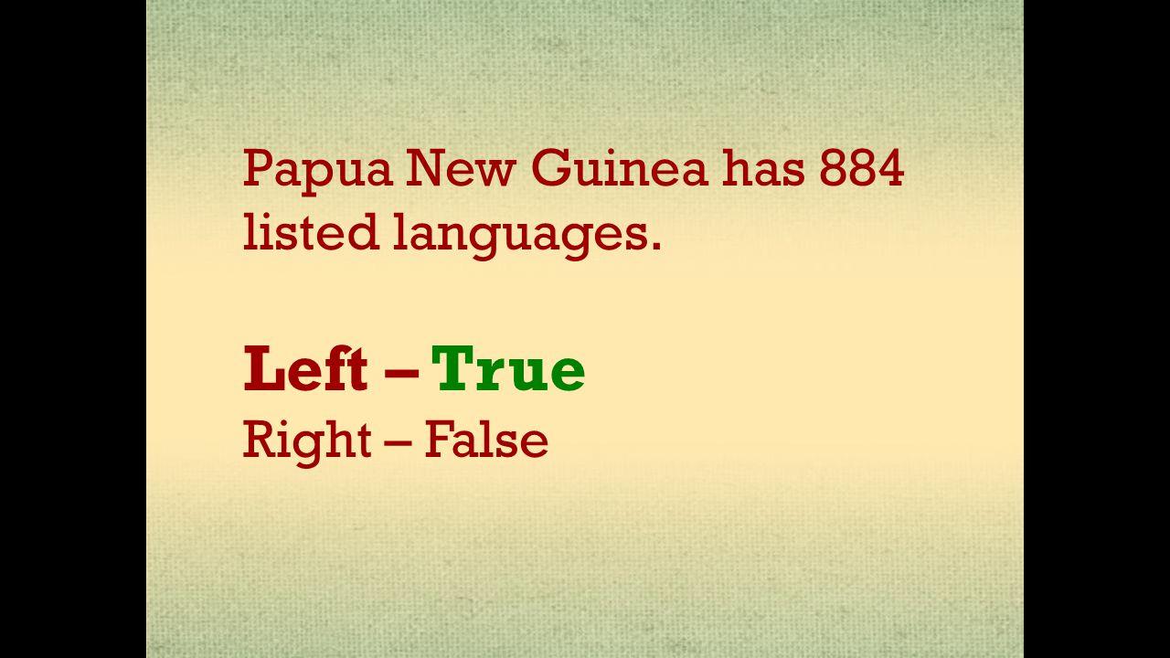 Papua New Guinea is the largest recipient of Australian Overseas Aid. Left – true Right – False