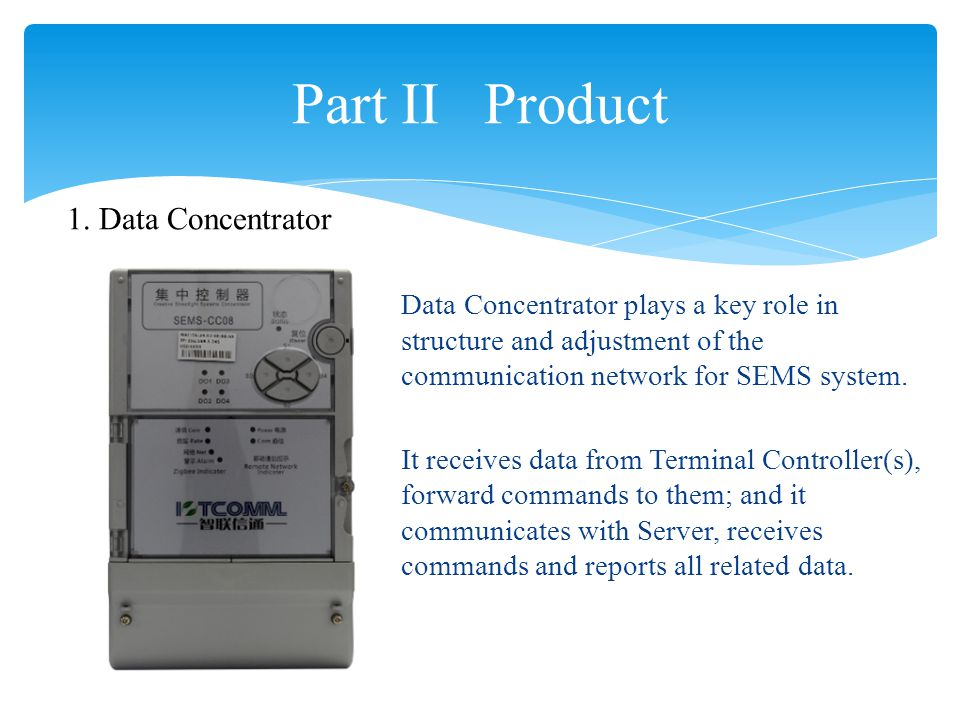 Data Concentrator plays a key role in structure and adjustment of the communication network for SEMS system.
