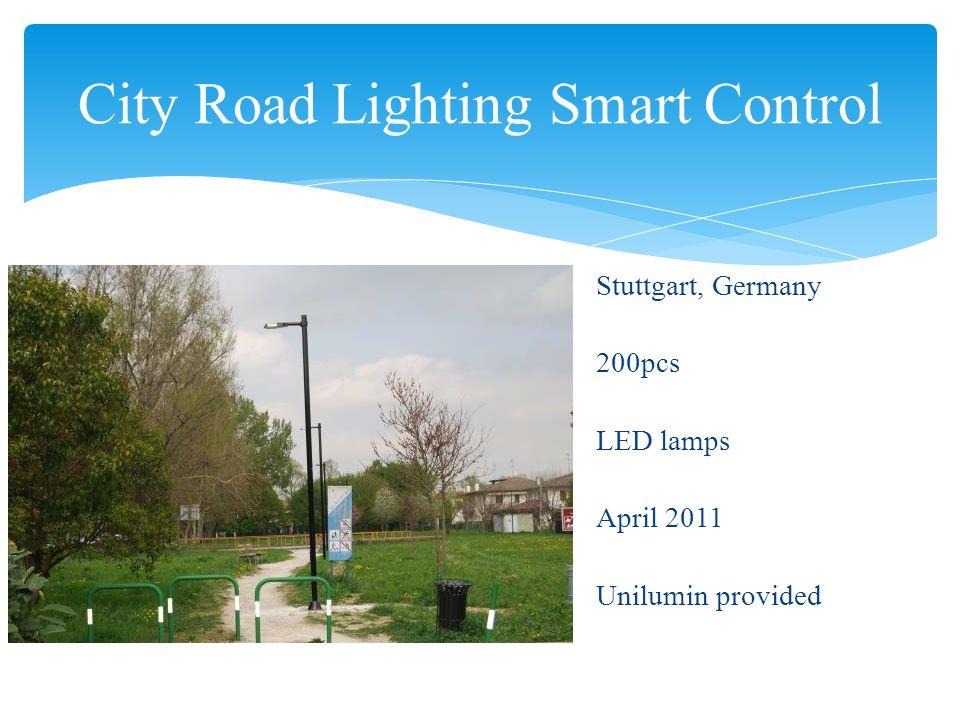 City Road Lighting Smart Control Stuttgart, Germany 200pcs LED lamps April 2011 Unilumin provided