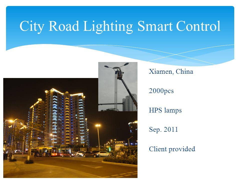 City Road Lighting Smart Control Xiamen, China 2000pcs HPS lamps Sep. 2011 Client provided