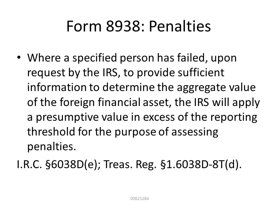 Form 8938: Penalties Where a specified person has failed, upon request by the IRS, to provide sufficient information to determine the aggregate value