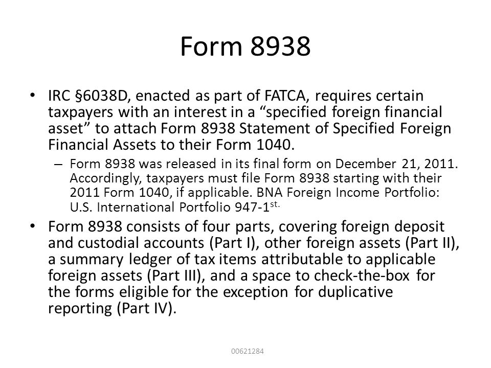 "Form 8938 IRC §6038D, enacted as part of FATCA, requires certain taxpayers with an interest in a ""specified foreign financial asset"" to attach Form 89"