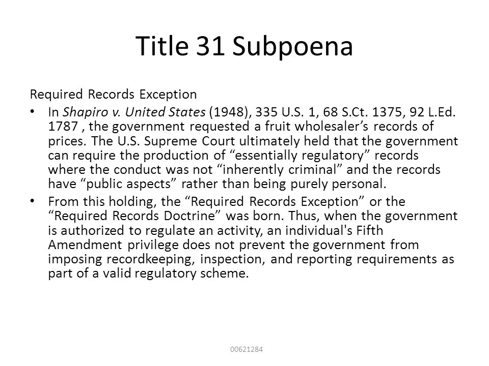 Title 31 Subpoena Required Records Exception In Shapiro v. United States (1948), 335 U.S. 1, 68 S.Ct. 1375, 92 L.Ed. 1787, the government requested a