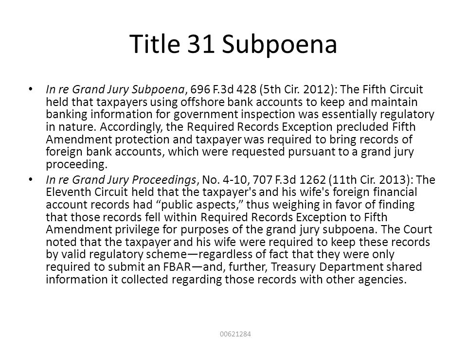 Title 31 Subpoena In re Grand Jury Subpoena, 696 F.3d 428 (5th Cir. 2012): The Fifth Circuit held that taxpayers using offshore bank accounts to keep