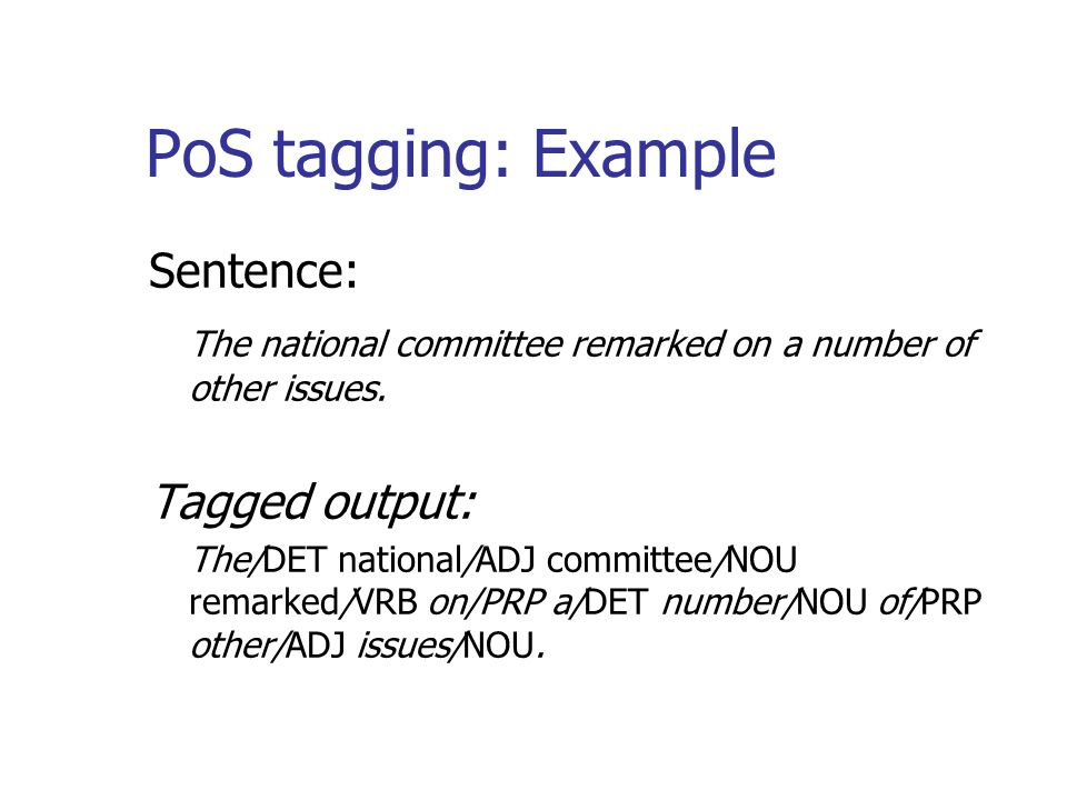 PoS tagging: Example Sentence: The national committee remarked on a number of other issues.