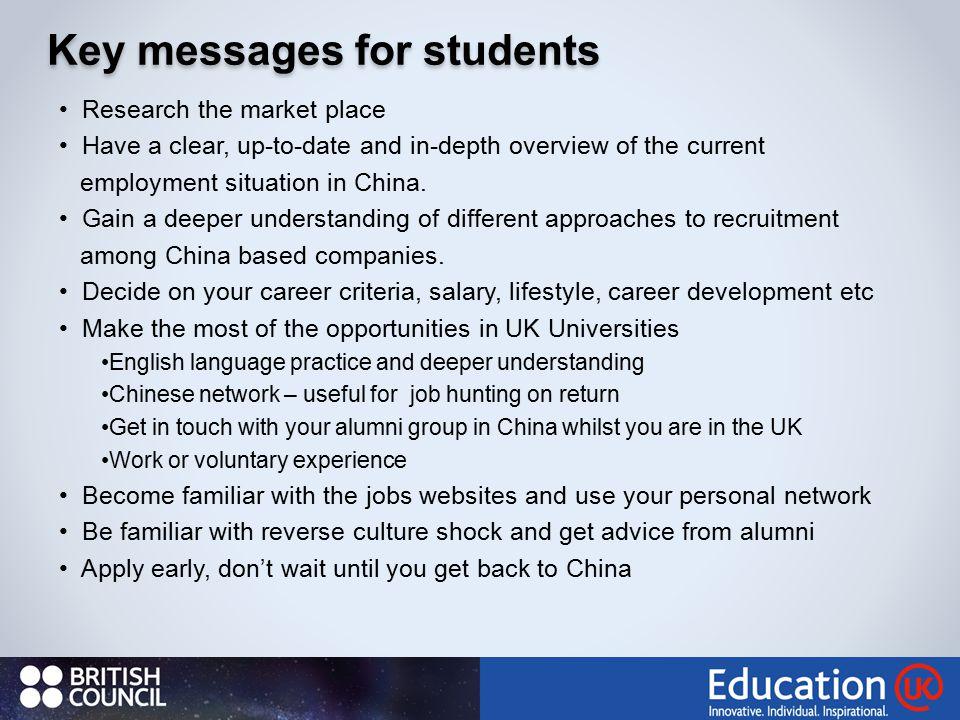 Key messages for students Key messages for students Research the market place Have a clear, up-to-date and in-depth overview of the current employment situation in China.