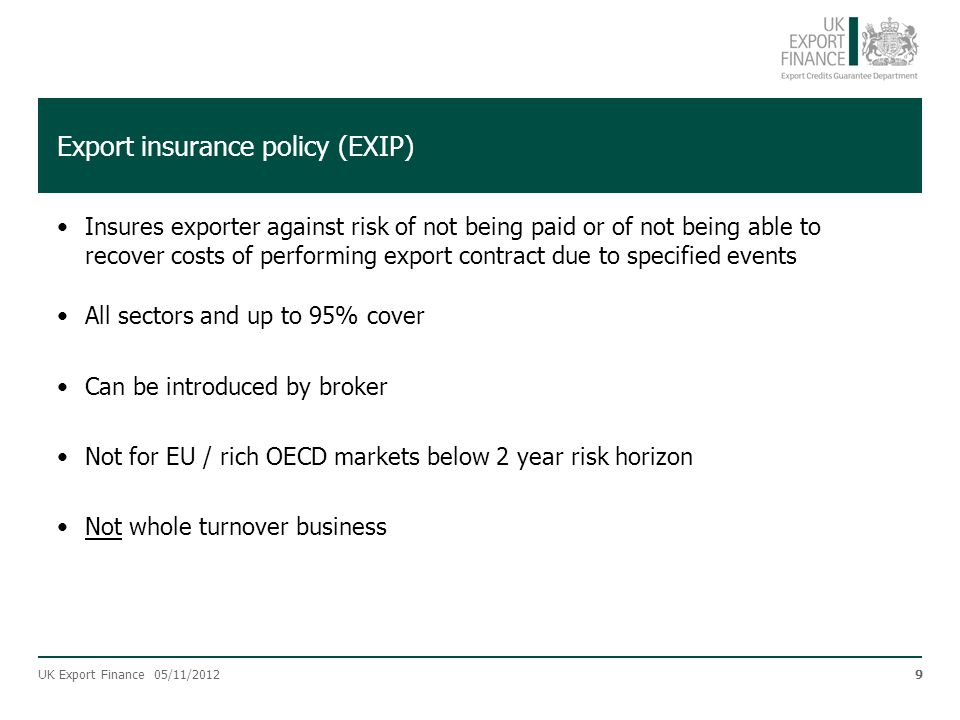 Export insurance policy (EXIP) Insures exporter against risk of not being paid or of not being able to recover costs of performing export contract due