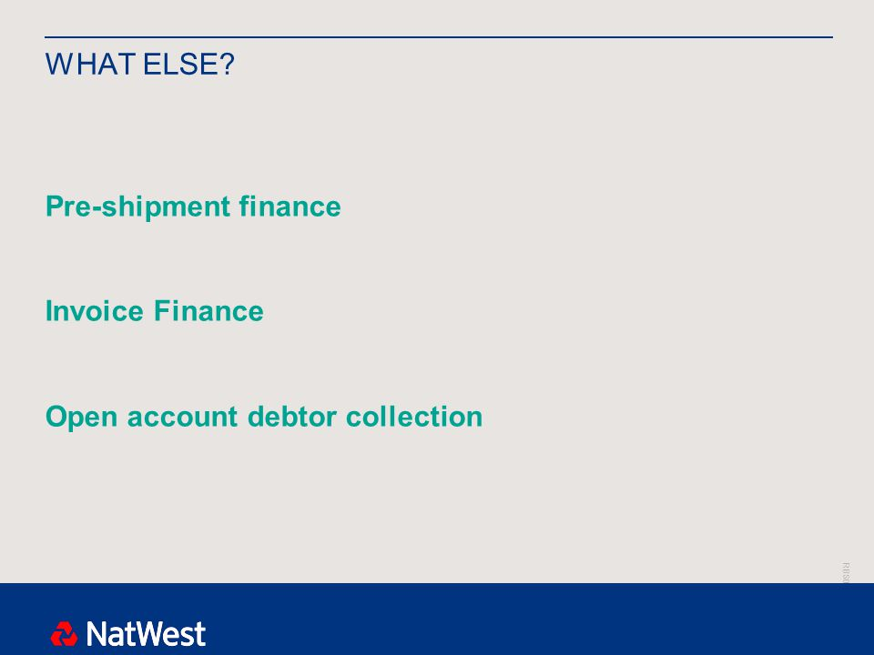 RBS00000 WHAT ELSE Pre-shipment finance Invoice Finance Open account debtor collection