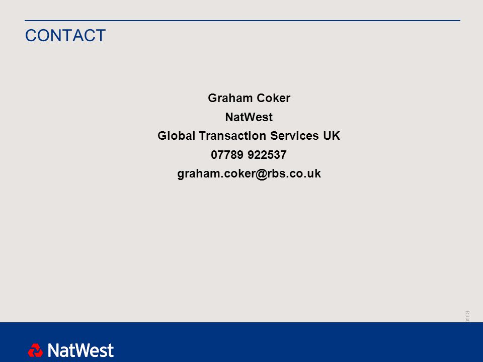 RBS00000 CONTACT Graham Coker NatWest Global Transaction Services UK 07789 922537 graham.coker@rbs.co.uk