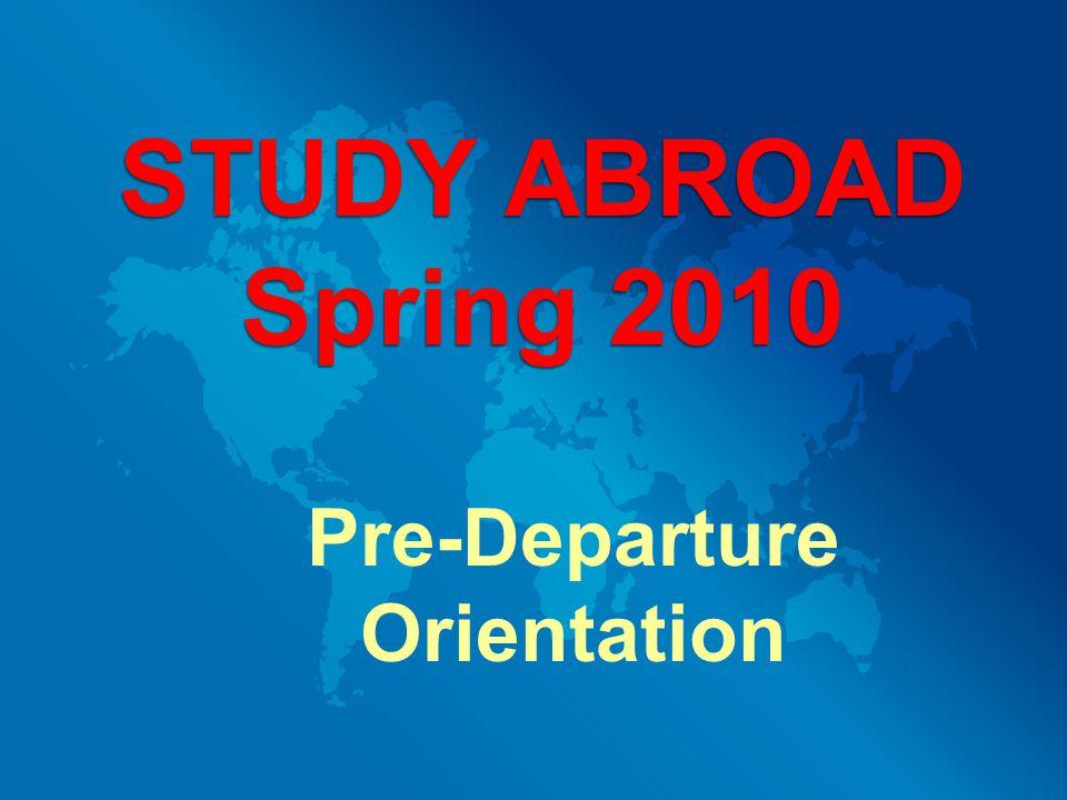 Pre-Departure Orientation STUDY ABROAD Spring 2010