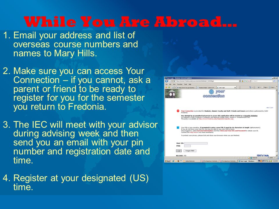 While You Are Abroad… 1.Email your address and list of overseas course numbers and names to Mary Hills.