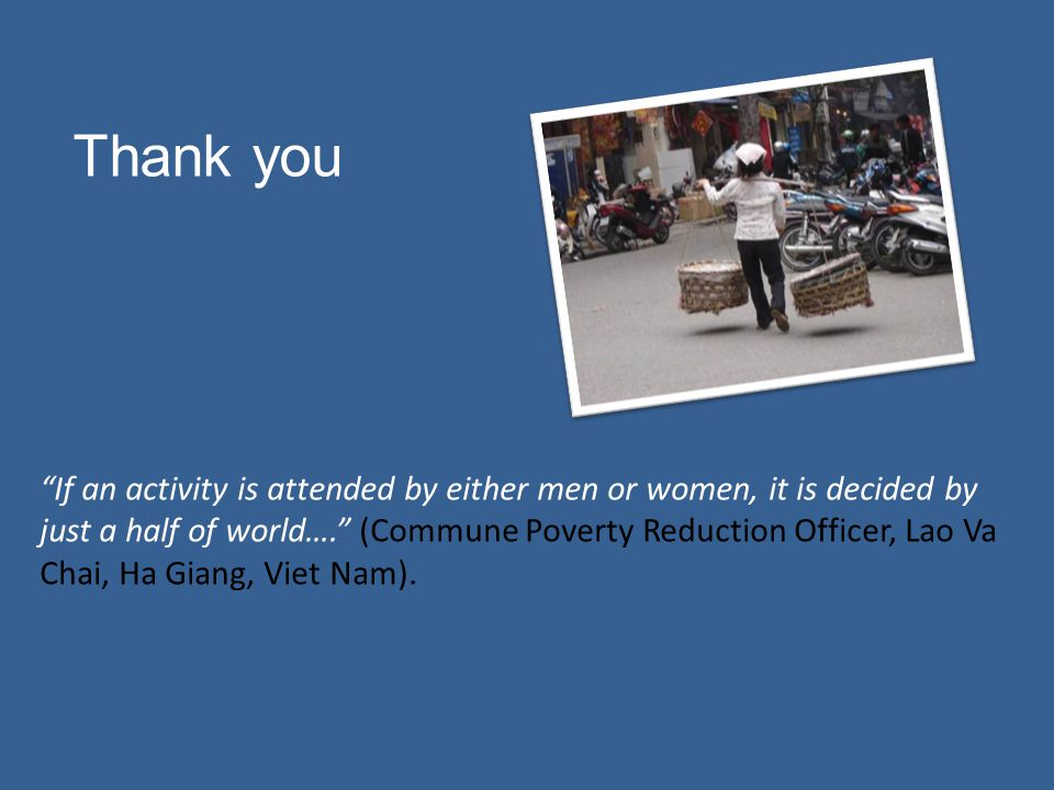 "Thank you ""If an activity is attended by either men or women, it is decided by just a half of world…."" (Commune Poverty Reduction Officer, Lao Va Chai"