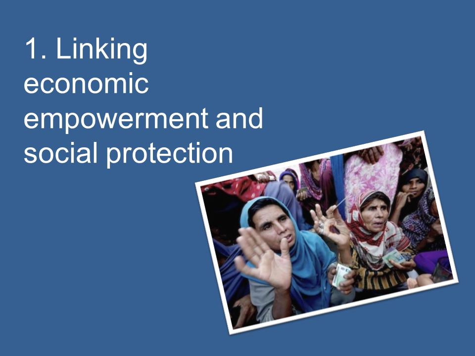 1. Linking economic empowerment and social protection